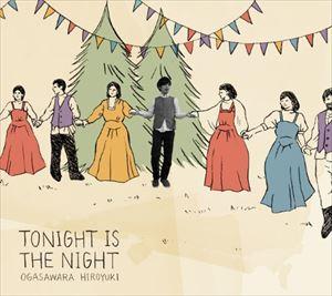 オガサワラヒロユキ/TONIGHT IS THE NIGHT(CD)