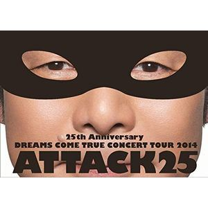 DREAMS COME TRUE/25th ANNIVERSARY DREAMS COME TRUE CONCERT TOUR 2014 ATTACK25(通常盤)(DVD)