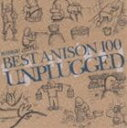 絶対極選!BEST ANISON 100 UNPLUGGED [CD]