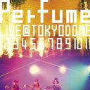 Perfume/結成10周年、メジャーデビュー5周年記念!Perfume LIVE @東京ドーム「1 2 3 4 5 6 7 8...
