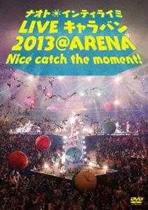 ナオト・インティライミ LIVE キャラバン 2013 @ ARENA Nice catch the moment !(DVD)