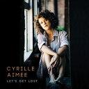 輸入盤 CYRILLE AIMEE / LET'S GET LOST [CD]