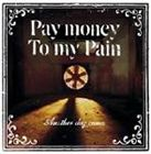 Pay money To my Pain