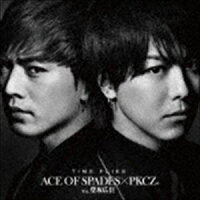ACE OF SPADES × PKCZ(R) feat.登坂広臣/TIME FLIES(CD+DVD)