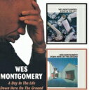 Wes Montgomery ウェスモンゴメリー / Day In The Life / Down Here Onthe Ground 輸入盤 【CD】