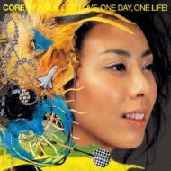 Core Of Soul コアオブソウル / ONE LOVE, ONE DAY, ONE LIFE! 【CD】
