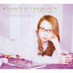 Tommy february6 トミーフェブラリー / □ロンリー イン ゴージャス□ 【CD Maxi】