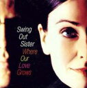 Swing Out Sister スウィングアウトシスター / Where Our Love Grows 輸入盤 【CD】