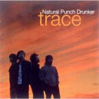 Natural Punch Drunker ナチュラルパンチドランカー / trace 【CD】