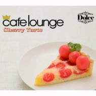 Cafe Lounge: Dolce チェリータルト 【CD】