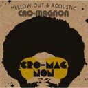 cro-magnon クロマニヨン / Mellow Out & Acoustic 【CD】