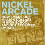 Nickel Arcade / How I Made One Million Dollars In High School And Got Accepled 【CD】