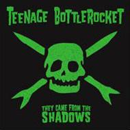 Teenage Bottlerocket / They Came From The Shadows 輸入盤 【CD】