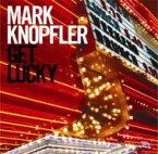 Mark Knopfler マークノップラー / Get Lucky 輸入盤 【CD】