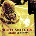 SCOTLAND GIRL / Make A Story 【CD】