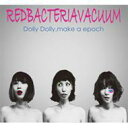 【送料無料】Red Bacteria Vacuum / Dolly Dolly, make a epoch 【CD】
