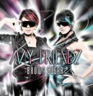Brown Sugar ブラウン シュガー / MY FRIENDZ 【CD Maxi】