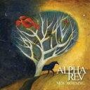 Alpha Rev / New Morning 【CD】