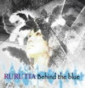 RURUTIA ルルティア / Behind the blue 【CD】