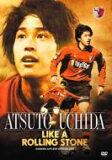 鹿島アントラーズオフィシャルDVD 内田篤人DVD 「ATSUTO UCHIDA LIKE A ROLLING STONE」  【DVD】