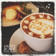 Jazzy Cafe 〜sweet Time〜 【CD】