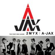 A-JAX / 1st Mini Album: 2MYX 【CD】