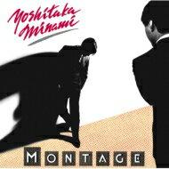 南佳孝 ミナミヨシタカ / MONTAGE 【BLU-SPEC CD 2】