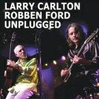Larry Carlton / Robben Ford / Unplugged 輸入盤 【CD】