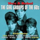 Girl Groups Of The 60's: He's A Rebel 輸入盤 【CD】