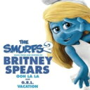 Britney Spears / G.r.l. / Ooh La La / Vacation (Music From The Smurfs 2 Soundtrack) 輸入...
