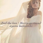 浜崎あゆみ / Feel the love / Merry-go-round 【CD Maxi】