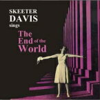 Skeeter Davis スケーターデイビス / End Of The World 【CD】