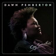 Dawn Pemberton / Say Somethin' 【CD】