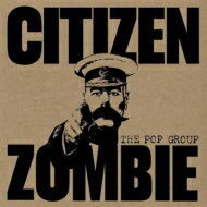 【送料無料】 Pop Group / Citizen Zombie 【CD】