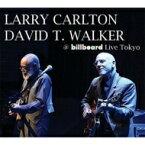 【送料無料】 Larry Carlton / David T Walker / @ Billboard Live Tokyo (帯・解説付き国内盤仕様輸入盤) 輸入盤 【CD】