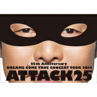 DREAMS COME TRUE / 25th Anniversary DREAMS COME TRUE CONCERT TOUR 2014 - ATTACK25 - (2DVD+20Pライヴフォトブック)【通常盤】 【DVD】