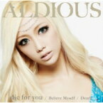 Aldious アルディアス / die for you / Dearly / Believe Myself 【DVD付限定盤A】 【CD Maxi】
