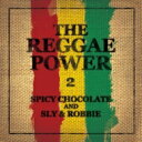 SPICY CHOCOLATE and SLY & ROBBIE / THE REGGAE POWER 2 【CD】