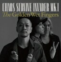 THE GOLDEN WET FINGERS (チバユウスケ / 中村達也 / イマイアキノブ) / CHAOS SURVIVE INVADER MK-I 【CD】