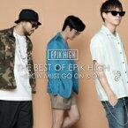 【送料無料】 Epik High エピックハイ / THE BEST OF EPIK HIGH 〜SHOW MUST GO ON & ON〜 (CD+DVD+スマプラ) 【CD】