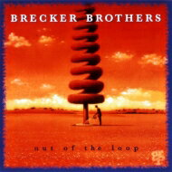 Brecker Brothers ブレッカーブラザーズ / Out Of The Loop 【SHM-CD】