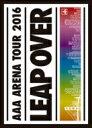 【送料無料】 AAA / AAA ARENA TOUR 2016 - LEAP OVER - 【初回限定盤】(Blu-ray) 【BLU-RAY DISC】