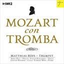 【送料無料】 Mozart モーツァルト / 『モーツァルトとトランペット〜『後宮からの逃走』序曲、ケーゲルシュタット・トリオ全曲、他』 マティアス・ヘフス、アンケ・ディル、トーマス・ヘフス、他 輸入盤 【CD】