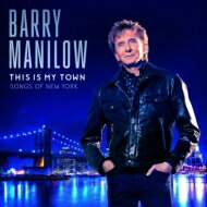 Barry Manilow バリーマニロー / This Is My Town: Songs Of New York 輸入盤 【CD】