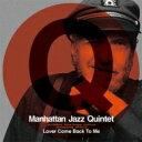 【送料無料】 MANHATTAN JAZZ QUINTET マンハッタンジャズクインテット / Lover Come Back To Me: 恋人よ我に帰れ 【SHM-CD】