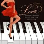 Melodies Of Love - David Foster's Songbook 【BLU-SPEC CD 2】