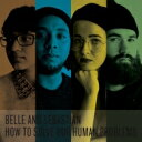 Belle And Sebastian ベルアンドセバスチャン / How To Solve Our Human Problems 【CD】