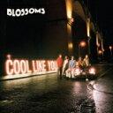 【送料無料】 Blossoms / Cool Like You 【CD】
