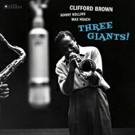 Clifford Brown / Sonny Rollins / Max Roach / Three Giants! (180グラム重量盤レコード / Jazz Images) 【LP】