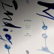 K.will ケーウィル / 4集 Part 2: 想像; Mood Indigo 【CD】